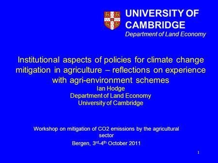 Institutional aspects of policies for climate change mitigation in agriculture – reflections on experience with agri-environment schemes Ian Hodge Department.