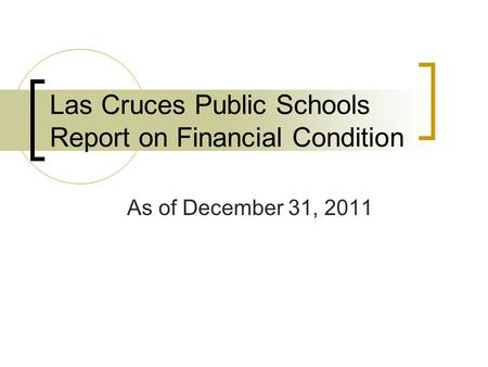 Las Cruces Public Schools Report on Financial Condition As of December 31, 2011.