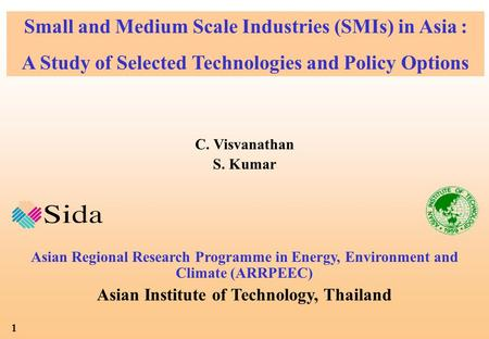 1 C. Visvanathan S. Kumar Asian Regional Research Programme in Energy, Environment and Climate (ARRPEEC) Asian Institute of Technology, Thailand Small.