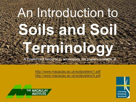 An Introduction to Soils and Soil Terminology A PowerPoint resource to accompany the posters available at: