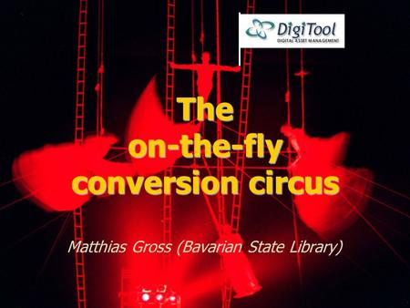 September 1 st 2010 Igelu Ghent 2010 1 The on-the-fly conversion circus Matthias Gross (Bavarian State Library)