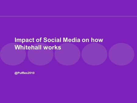 Impact of Social Media on how Whitehall