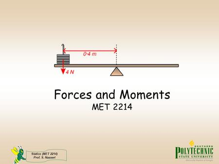 Forces and Moments MET 2214 Ok. Lets get started.