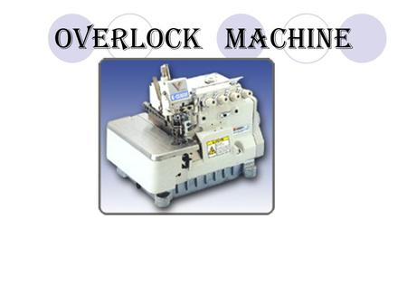 OVERLOCK MACHINE.