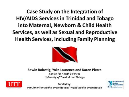 Case Study on the Integration of HIV/AIDS Services in Trinidad and Tobago into Maternal, Newborn & Child Health Services, as well as Sexual and Reproductive.