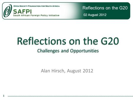Reflections on the G20 02 August 2012 Reflections on the G20 Challenges and Opportunities Alan Hirsch, August 2012 1.