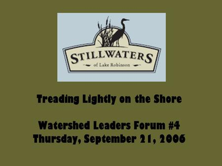 Treading Lightly on the Shore Watershed Leaders Forum #4 Thursday, September 21, 2006.