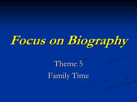 Focus on Biography Theme 5 Family Time. People have always told stories about heroes and leaders.
