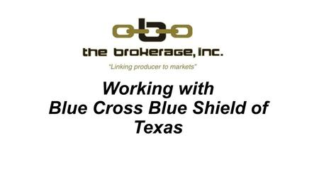 Working with Blue Cross Blue Shield of Texas. Presentation format: Type your question in the GoToMeeting Questions area located in the toolbar on your.