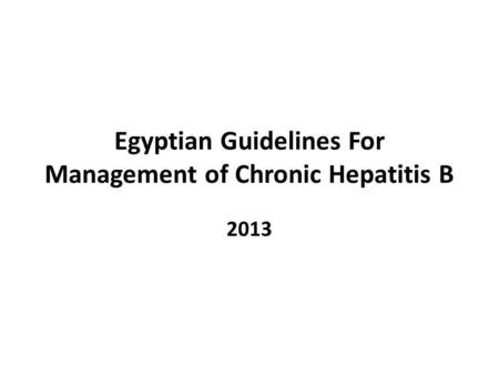 Egyptian Guidelines For Management of Chronic Hepatitis B 2013.