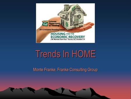 Trends In HOME Monte Franke, Franke Consulting Group.