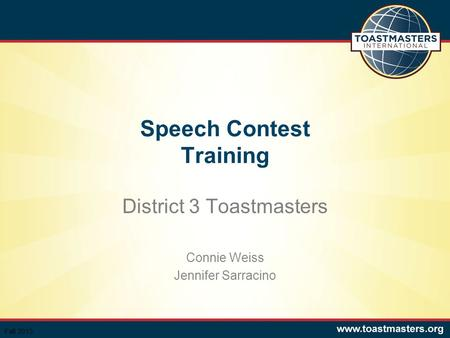 Speech Contest Training District 3 Toastmasters Connie Weiss Jennifer Sarracino Fall 2013.