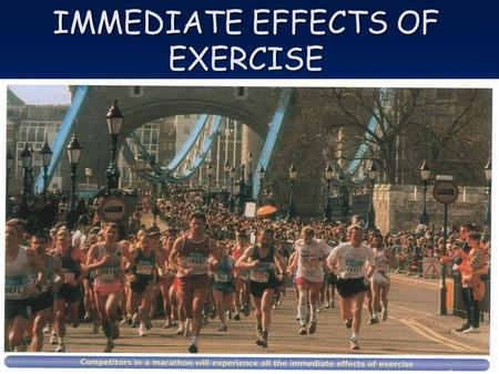 IMMEDIATE EFFECTS OF EXERCISE. When you exercise or take part in a strenuous sport you will notice several changes taking place in your body: 1.Your.