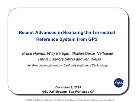 Recent Advances in Realizing the Terrestrial Reference System from GPS Bruce Haines, Willy Bertiger, Shailen Desai, Nathaniel Harvey, Aurore Sibois and.