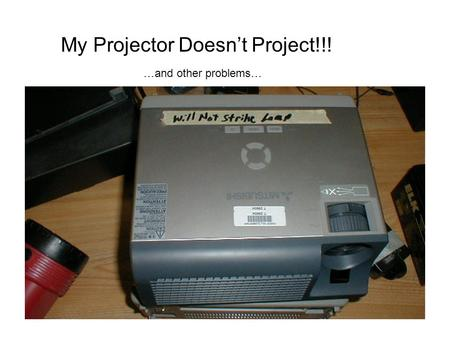My Projector Doesnt Project!!! …and other problems…