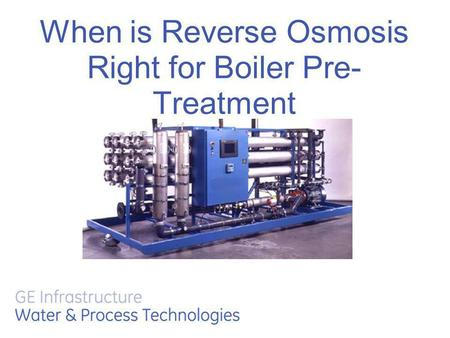When is Reverse Osmosis Right for Boiler Pre- Treatment.