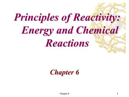 Chapter 61 Principles of Reactivity: Energy and Chemical Reactions Chapter 6.