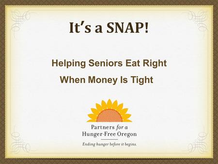Its a SNAP! Helping Seniors Eat Right When Money Is Tight.