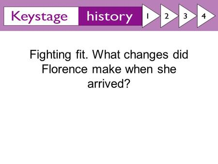 Fighting fit. What changes did Florence make when she arrived?