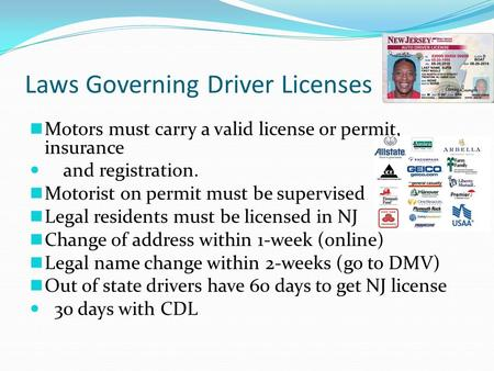 Laws Governing Driver Licenses Motors must carry a valid license or permit, insurance and registration. Motorist on permit must be supervised Legal residents.