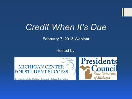 Credit When Its Due February 7, 2013 Webinar Hosted by: