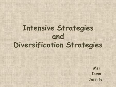Intensive Strategies and Diversification Strategies Mei Duan Jennifer.