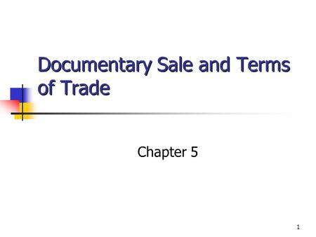 1 Documentary Sale and Terms of Trade Chapter 5 © 2002 West/Thomson Learning.