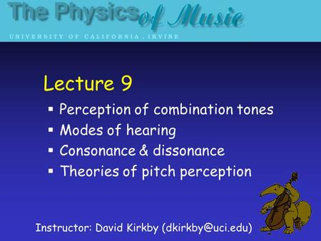 Lecture 9 Perception of combination tones Modes of hearing Consonance & dissonance Theories of pitch perception Instructor: David Kirkby