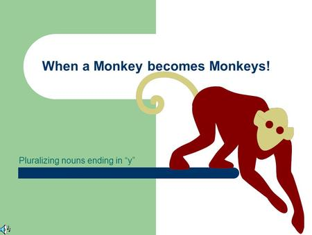 Pluralizing nouns ending in y When a Monkey becomes Monkeys!
