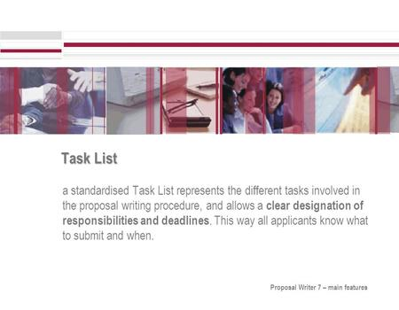 Task List a standardised Task List represents the different tasks involved in the proposal writing procedure, and allows a clear designation of responsibilities.