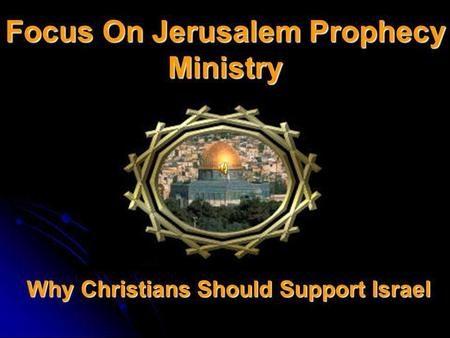 Focus On Jerusalem Prophecy Ministry Why Christians Should Support Israel.
