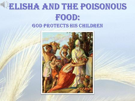Elisha and the Poisonous Food: Elisha and the Poisonous Food: God protects His children.