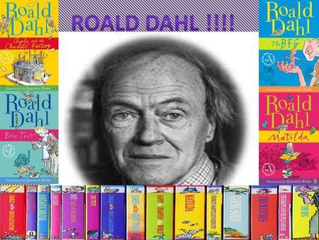 Roald Dahl was born on the 13 th September 1916. Roald Dahl was the son of a second marriage. Roald Dahls parents were Norwegian. Roald Dahls dad, Harald.