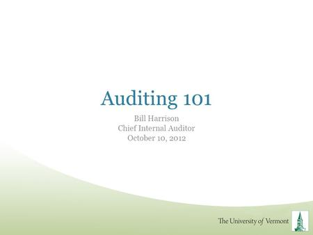 Auditing 101 Bill Harrison Chief Internal Auditor October 10, 2012.