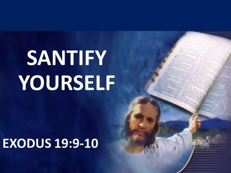 SANTIFY YOURSELF EXODUS 19:9-10.