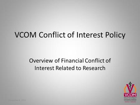 VCOM Conflict of Interest Policy Overview of Financial Conflict of Interest Related to Research December 4, 2013.