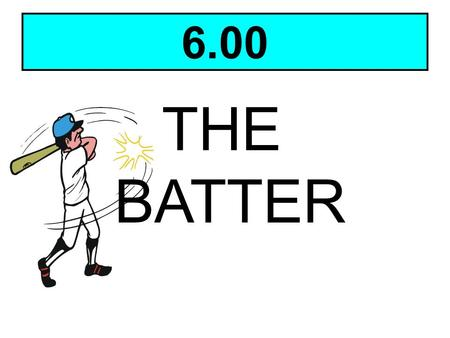 6.00 THE BATTER Click in the Title.