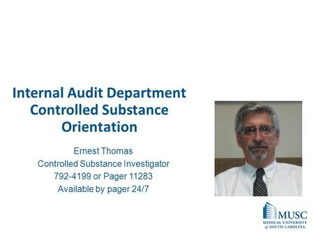 Internal Audit Department Controlled Substance Orientation Ernest Thomas Controlled Substance Investigator 792-4199 or Pager 11283 Available by pager 24/7.