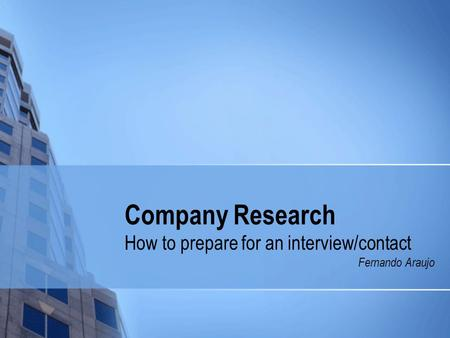 Company Research How to prepare for an interview/contact Fernando Araujo.
