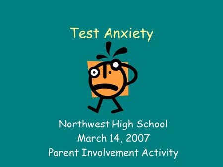 Test Anxiety Northwest High School March 14, 2007 Parent Involvement Activity.