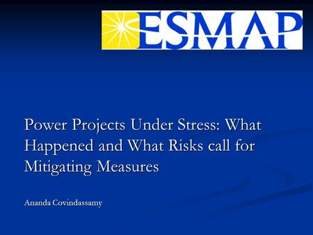 Power Projects Under Stress: What Happened and What Risks call for Mitigating Measures Ananda Covindassamy.
