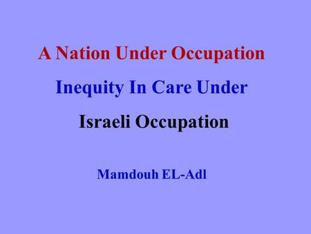 A Nation Under Occupation Inequity In Care Under Israeli Occupation Mamdouh EL-Adl.