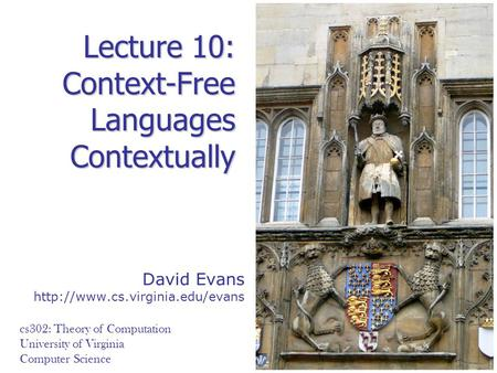 David Evans  cs302: Theory of Computation University of Virginia Computer Science Lecture 10: Context-Free Languages Contextually.