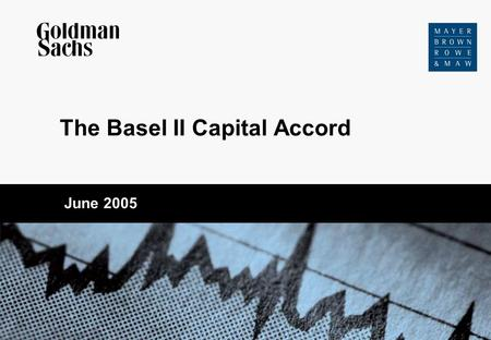 The Basel II Capital Accord June 2005. 2 Chapter 1 – Basel basics Executive Summary7 Basel I overview8 Basel II overview Timing9 Scope of application10.