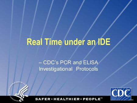 Real Time under an IDE – CDCs PCR and ELISA Investigational Protocols.