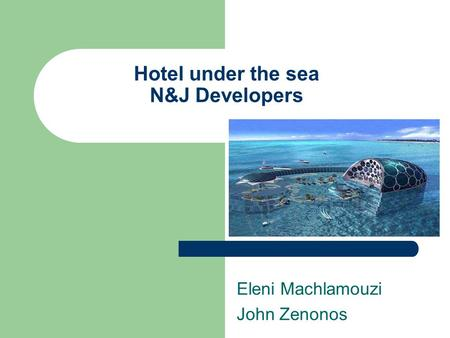 Hotel under the sea N&J Developers Eleni Machlamouzi John Zenonos.