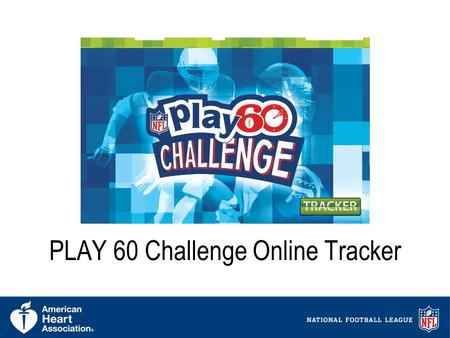 1 PLAY 60 Challenge Online Tracker. 2 Introduction The PLAY 60 Challenge Online Tracker is a web based physical activity tracker teachers across the country.