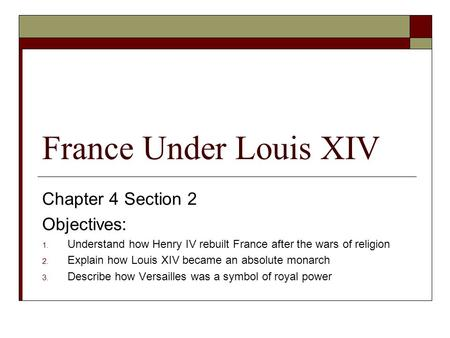 France Under Louis XIV Chapter 4 Section 2 Objectives: