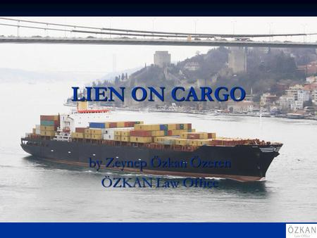 LIEN ON CARGO by Zeynep Özkan Özeren ÖZKAN Law Office.