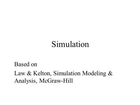 Simulation Based on Law & Kelton, Simulation Modeling & Analysis, McGraw-Hill.